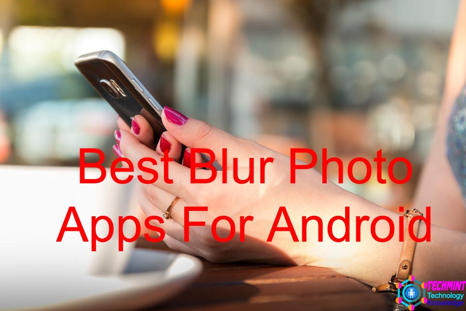 Best Blur Photo Apps For Android Users
