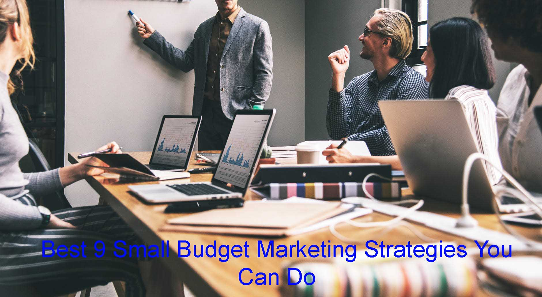 Best 9 Small Budget Marketing Strategies You Can Do