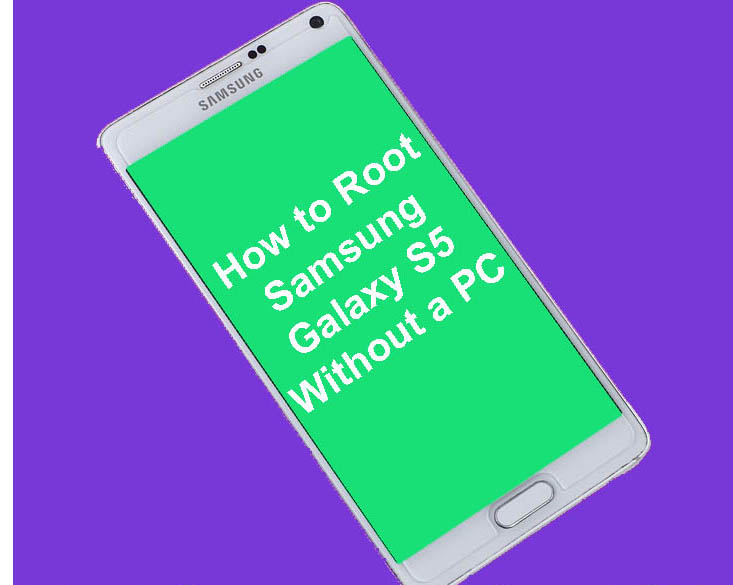 How to Root Samsung Galaxy S5 Without a PC