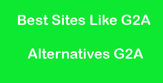 Best Sites Like G2A - Alternatives G2A