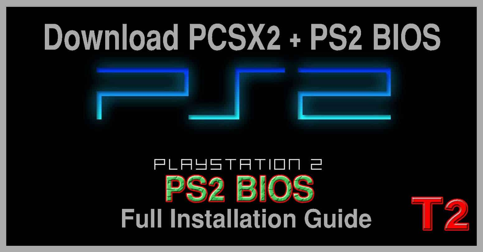 Download PS2 BIOS + PCSX2 and Full Installation Guide