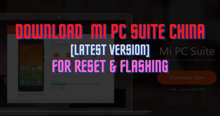 Download MI PC Suite China [Latest Version] for Reset & Flashing