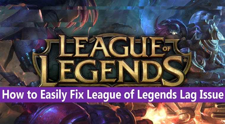 How to Easily Fix League of Legends Lag Issue