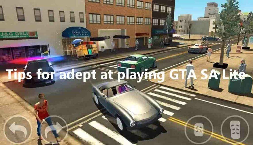 Tips for adept at playing GTA SA Lite